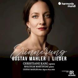 Erinnerung: Lieder by Gustav Mahler ;   Christiane Karg ,   Malcolm Martineau ,   Gustav Mahler