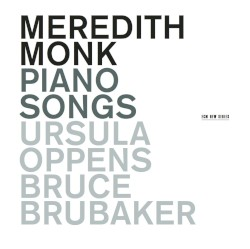 Piano Songs by Meredith Monk ;   Ursula Oppens ,   Bruce Brubaker