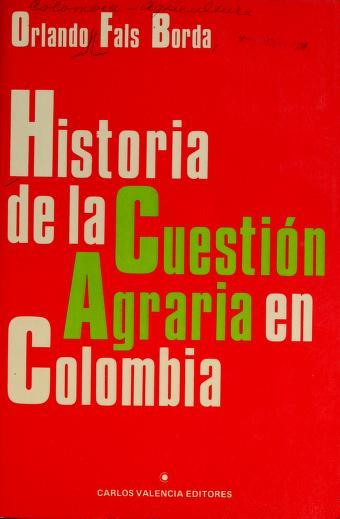 Historia de la cuestión agraria en Colombia by Orlando Fals-Borda